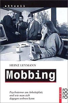 Mobbing: Psychoterror am Arbeitsplatz und wie man sich dagegen wehren kann: Psychoterror am Arbeitsplatz und wie man sich dagegen wehren kann. (aktuell) - Heinz Leymann