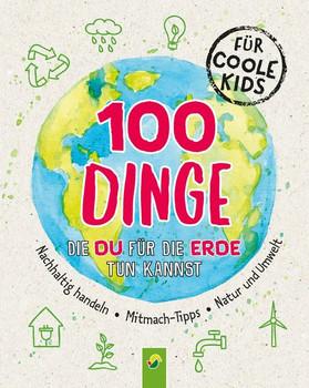 100 Dinge, die du für die Erde tun kannst - Janine Eck  [Taschenbuch]