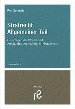 Strafrecht Allgemeiner Teil: Grundlagen der Strafbarkeit - Aufbau des strafrechtlichen Gutachtens - Rolf Schmidt [Taschenbuch, 14. Auflage 2017]