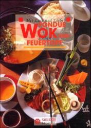 Wok, Fondue und Feuertopf. Mit Lust und Liebe kochen: Geschichte, Sorten, Küchenpraxis und Rezepte aus aller Welt - Maria Buchheim