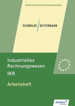 Industrielles Rechnungswesen - IKR. Arbeitsheft - Wolf-Dieter Rückwart  [Taschenbuch]