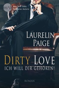 Dirty Love: Ich will dir gehören! - Laurelin Paige  [Taschenbuch]