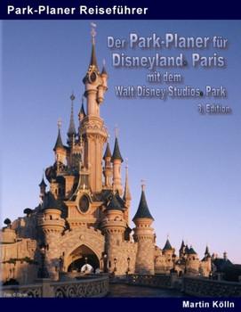 Der Park-Planer für Disneyland Paris mit dem Walt Disney Studios Park - 3. Edition. Der Insider-Reiseführer durch Disneys europäisches Königreich - Martin Kölln  [Taschenbuch]