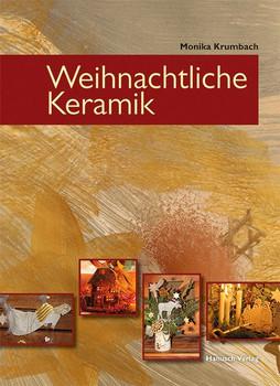 Weihnachtliche Keramik. Töpfern - Gestalten - Arrangieren - Monika Krumbach  [Gebundene Ausgabe]