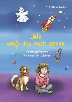 Jule weiß das noch genaund Vorlesegeschichten für Kinder ab 5 Jahren - Kathrin Eimler  [Taschenbuch]