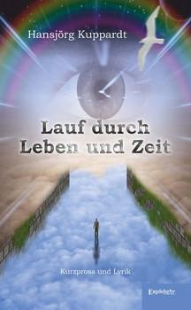 Lauf durch Leben und Zeit. Kurzprosa und Lyrik - Hansjörg Kuppardt  [Taschenbuch]