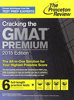 Cracking the GMAT Premium Edition with 6 Computer-Adaptive Practice Tests, 2015 (Graduate School Test Preparation) - Princeton Review