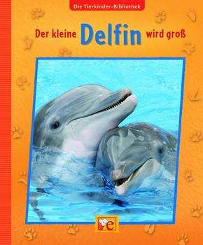 Die Tierkinder-Bibliothek 01 - Der kleine Delfin wird groß - Sandra Grimm