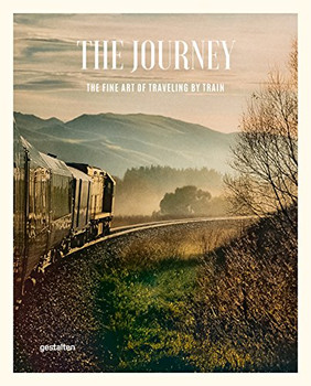 The Journey: The Fine Art of Traveling by Train - Michelle Galindo