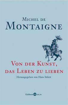 Von der Kunst, das Leben zu lieben - Michel de Montaigne