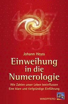 Einweihung in die Numerologie: Wie Zahlen unser Leben beeinflussen - Johann Heyss