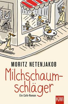 Milchschaumschläger. Ein Café-Roman - Moritz Netenjakob  [Taschenbuch]