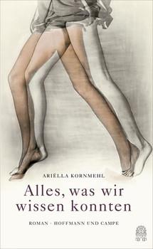 Alles, was wir wissen konnten - Ariëlla Kornmehl  [Gebundene Ausgabe]