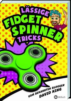 Lässige Fidget Spinner Tricks. 50 Tricks und Tipps rund um den neuen Lifestyle - David King [Taschenbuch]