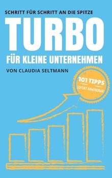 Turbo für kleine Unternehmen. Schritt für Schritt an die Spitze: 101 Tipps - Claudia Seltmann  [Taschenbuch]