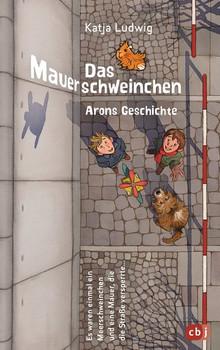 Das Mauerschweinchen. Ein Wendebuch - Katja Ludwig  [Gebundene Ausgabe]