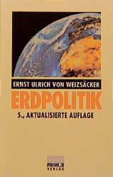 Erdpolitik: Ökologische Realpolitik als Antwort auf die Globalisierung - Ernst Ulrich von Weizsäcker