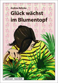 Glück wächst im Blumentopf - Andrea Behnke  [Taschenbuch]