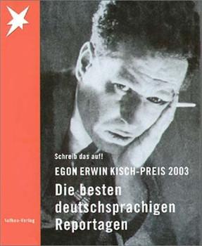 Egon Erwin Kisch-Preis 2003. Schreib das auf! Die besten deutschsprachigen Reportagen