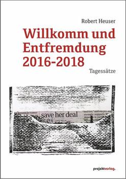 Willkomm und Entfremdung 2016-2018. Tagessätze - Robert Heuser  [Taschenbuch]