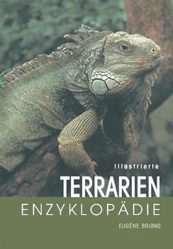 Illustrierte Terrarien-Enzyklopädie - Eugène Bruins
