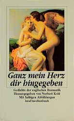 Ganz mein Herz dir hingegeben. Gedichte der englischen Romantik. - Norbert Kohl
