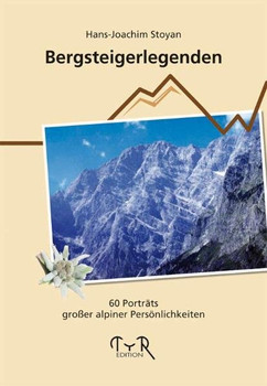 Bergsteigerlegenden. 60 Porträts großer alpiner Persönlichkeiten - Hans J Stoyan  [Gebundene Ausgabe]