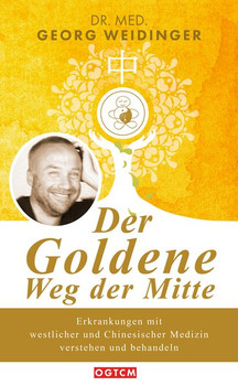 Der Goldene Weg der Mitte. Erkrankungen mit westlicher und Chinesischer Medizin verstehen und behandeln - Georg Weidinger  [Gebundene Ausgabe]