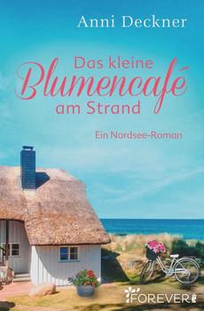 Das kleine Blumencafé am Strand. Ein Nordsee-Roman - Anni Deckner  [Taschenbuch]