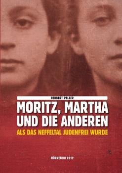 Moritz, Martha und die Anderen. Als das Neffeltal judenfrei wurde - Herbert Pelzer  [Gebundene Ausgabe]