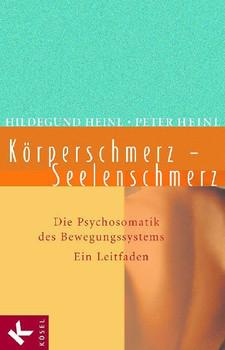 Körperschmerz - Seelenschmerz: Die Psychosomatik des Bewegungssystems. Ein Leitfaden: Die Psychosomatik der Bewegungssysteme. Ein Leitfaden - Hildegund Heinl