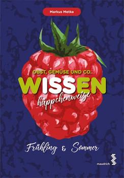 Obst, Gemüse und Co. - WISSEN häppchenweise. Frühling und Sommer - Markus Metka  [Gebundene Ausgabe]