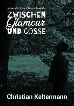 Zwischen Glamour und Gosse. Meine offene, ehrliche Autobiografie - Christian Keltermann  [Taschenbuch]
