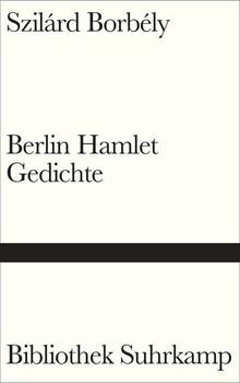 Berlin-Hamlet. Gedichte - Szilárd Borbély  [Gebundene Ausgabe]
