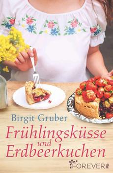 Frühlingsküsse und Erdbeerkuchen - Birgit Gruber  [Taschenbuch]