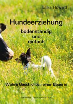 Hundeerziehung bodenständig und einfach. Wahre Geschichten einer Bäuerin. Wahre Geschichten einer Bäuerin - Erika Howald  [Gebundene Ausgabe]