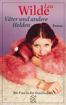 Väter und andere Helden. ( Die Frau in der Gesellschaft). - Lea Wilde