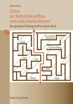 Sicher zur Industriekauffrau / zum Industriekaufmann: Der gesamte Prüfungsstoff in einem Buch - Gisbert Groh [Broschiert, 49. Auflage 2012]
