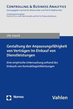 Gestaltung der Anpassungsfähigkeit von Verträgen im Einkauf von Dienstleistungen. Eine empirische Untersuchung anhand des Einkaufs von Kontraktlogistikleistungen - Ute David  [Taschenbuch]