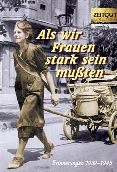 Als wir Frauen stark sein mußten: Erinnerungen 1939-1945