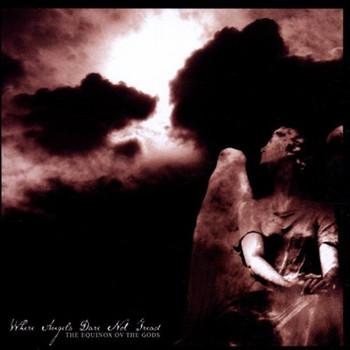 the Equinox Ov the Gods - Where Angels Dare Not Tread