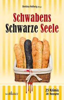 Schwabens Schwarze Seele: 25 Krimis, 28 Rezepte - Bettina Hellwig [Taschenbuch]