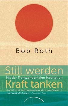 Still werden - Kraft tanken. Mit der Transzendentalen Meditation - Bob Roth  [Taschenbuch]