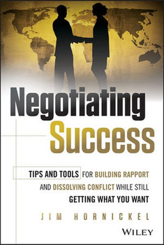 Negotiating Success. Tips and Tools for Building Rapport and Dissolving Conflict While Still Getting What You Want - Jim Hornickel  [Gebundene Ausgabe]