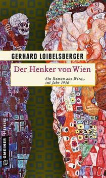 Der Henker von Wien: Ein Roman aus dem alten Wien - Loibelsberger, Gerhard