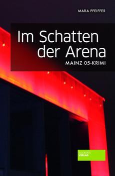 Im Schatten der Arena. Mainz 05-Krimi - Mara Pfeiffer  [Taschenbuch]