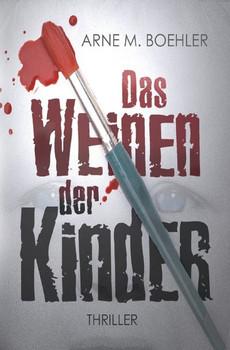 Das Weinen der Kinder - Arne M. Boehler  [Taschenbuch]