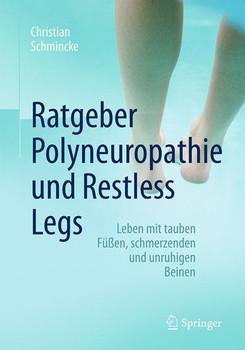 Ratgeber Polyneuropathie und Restless Legs: Leben mit tauben Füßen, schmerzenden und unruhigen Beinen - Christian Schmincke [Taschenbuch]