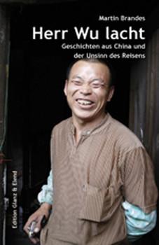 Herr Wu lacht: Geschichten aus China und der Unsinn des Reisens - Martin Brandes