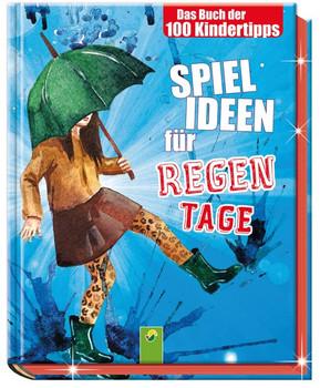 Spielideen für Regentage: Das Buch der 100 Kindertipps - .